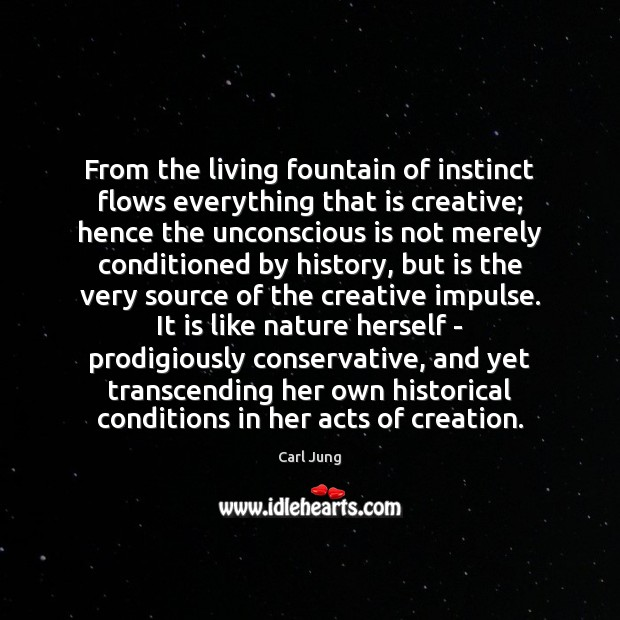 From the living fountain of instinct flows everything that is creative; hence Image