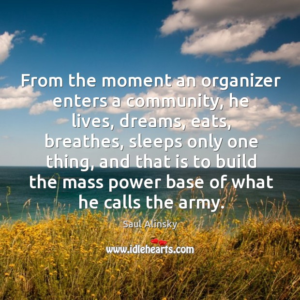 From the moment an organizer enters a community, he lives, dreams, eats, Image