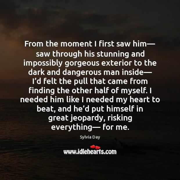 From the moment I first saw him— saw through his stunning and Sylvia Day Picture Quote