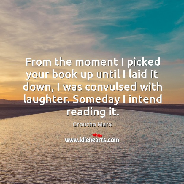 Image, From the moment I picked your book up until I laid it down, I was convulsed with laughter. Someday I intend reading it.