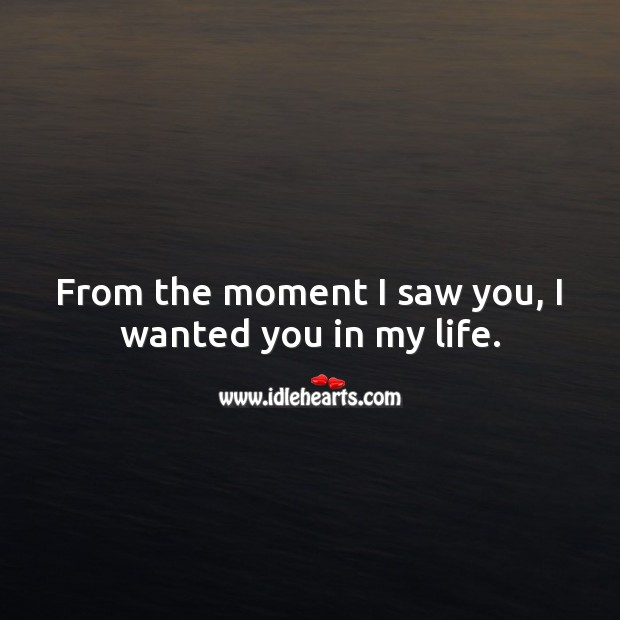 From the moment I saw you, I wanted you in my life. Wedding Quotes Image