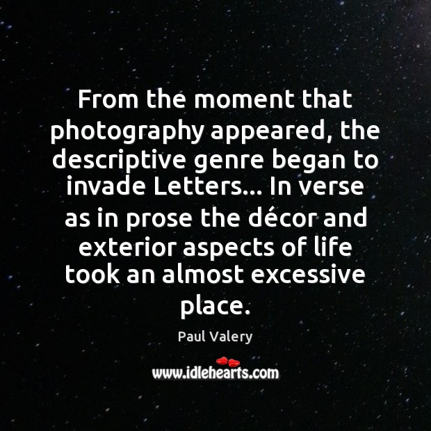 From the moment that photography appeared, the descriptive genre began to invade Paul Valery Picture Quote