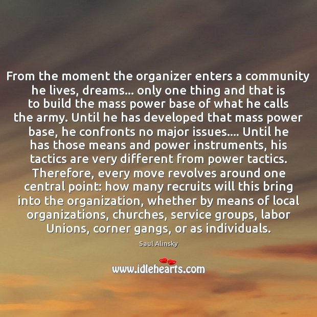 From the moment the organizer enters a community he lives, dreams… only Saul Alinsky Picture Quote
