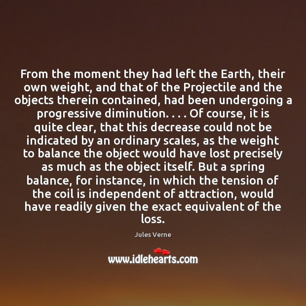 From the moment they had left the Earth, their own weight, and Image