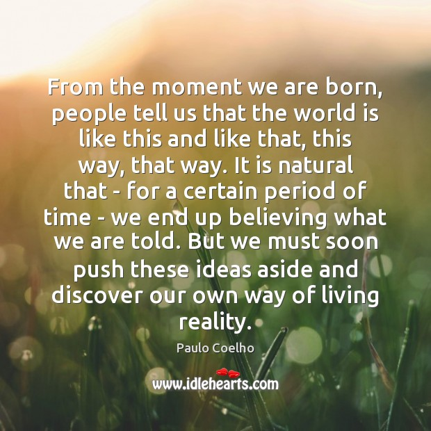 From the moment we are born, people tell us that the world Image