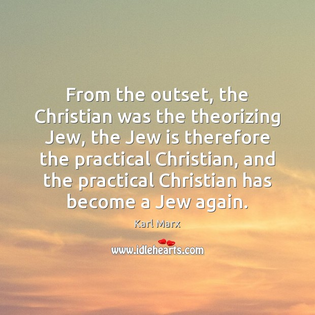 From the outset, the Christian was the theorizing Jew, the Jew is Image