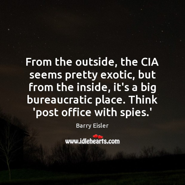 Image, From the outside, the CIA seems pretty exotic, but from the inside,