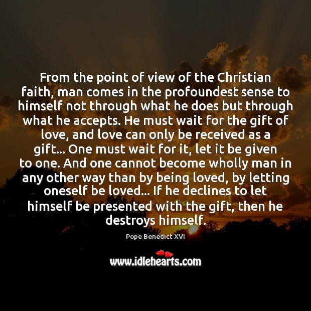 From the point of view of the Christian faith, man comes in Pope Benedict XVI Picture Quote