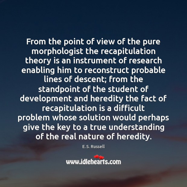 From the point of view of the pure morphologist the recapitulation theory Image