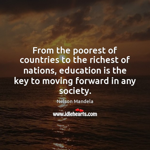 From the poorest of countries to the richest of nations, education is Education Quotes Image