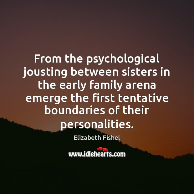 Image, From the psychological jousting between sisters in the early family arena emerge