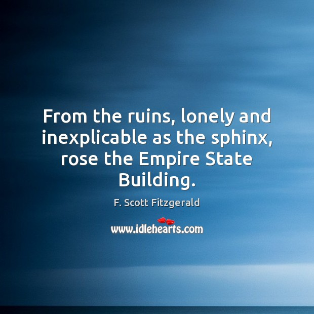 Image, From the ruins, lonely and inexplicable as the sphinx, rose the Empire State Building.