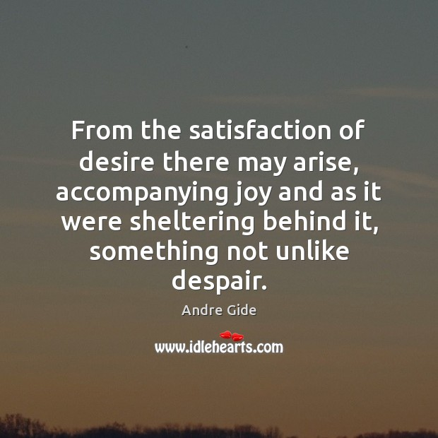 From the satisfaction of desire there may arise, accompanying joy and as Image