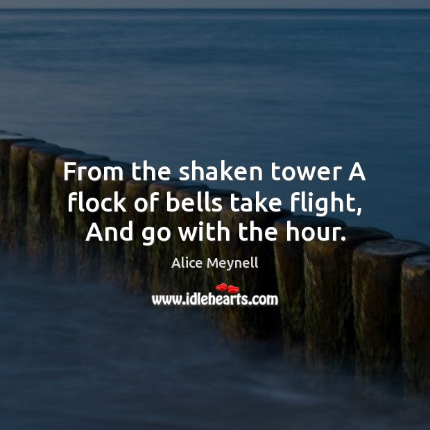 From the shaken tower A flock of bells take flight, And go with the hour. Image