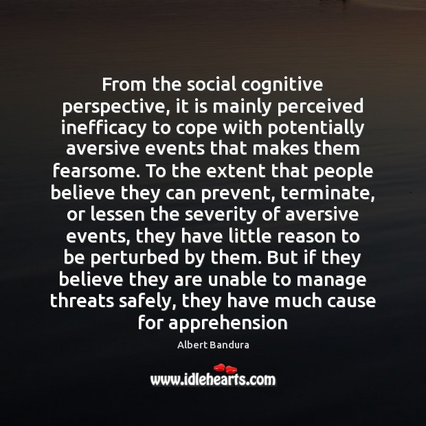 From the social cognitive perspective, it is mainly perceived inefficacy to cope Albert Bandura Picture Quote