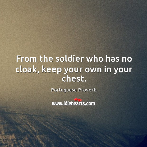 Image, From the soldier who has no cloak, keep your own in your chest.