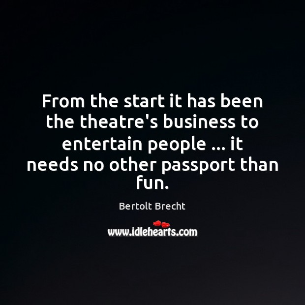 From the start it has been the theatre's business to entertain people … Image