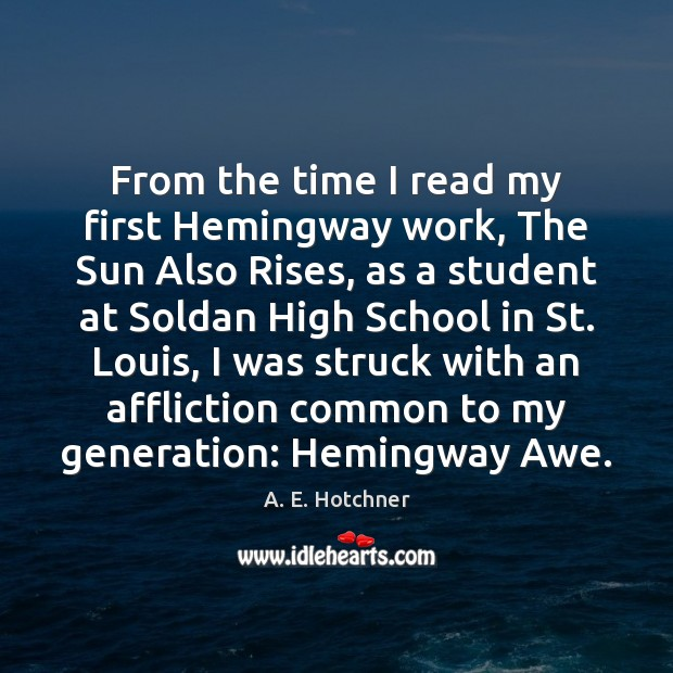Image, From the time I read my first Hemingway work, The Sun Also