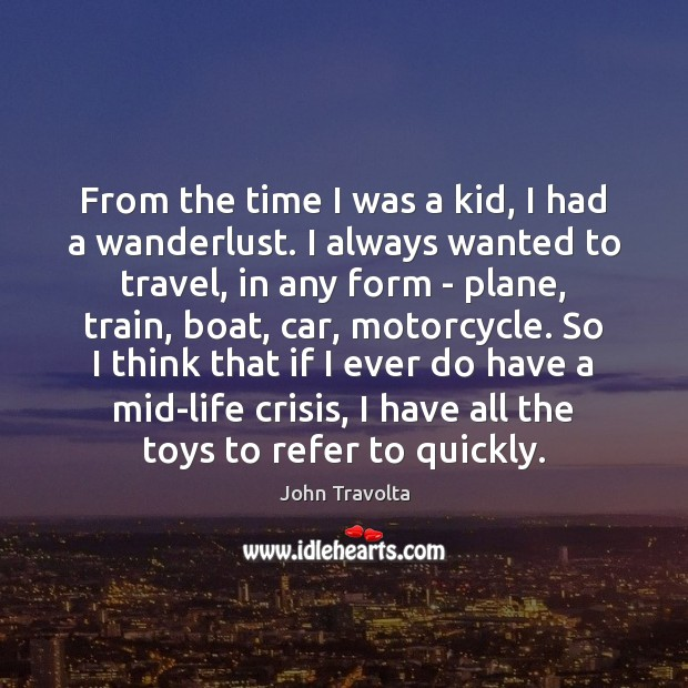 Image, From the time I was a kid, I had a wanderlust. I