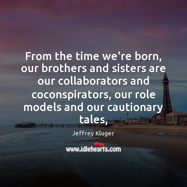 From the time we're born, our brothers and sisters are our collaborators Image