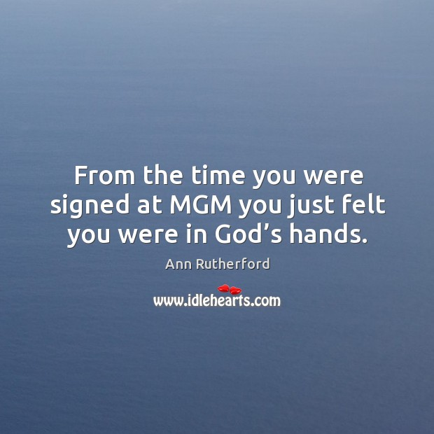 From the time you were signed at mgm you just felt you were in God's hands. Image