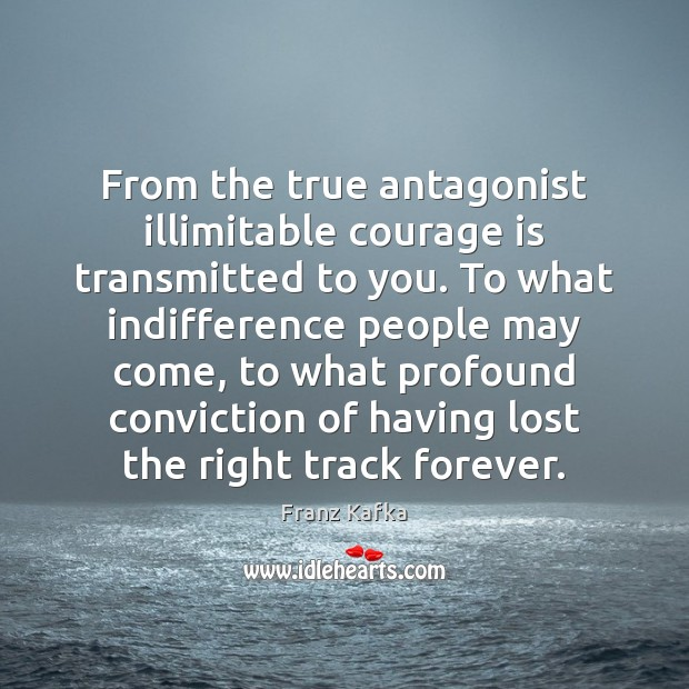 From the true antagonist illimitable courage is transmitted to you. To what Image