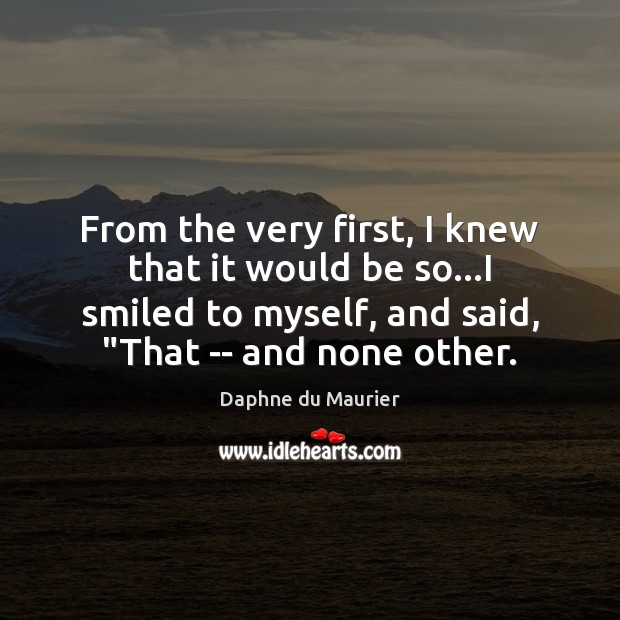 From the very first, I knew that it would be so…I Daphne du Maurier Picture Quote