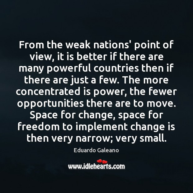 From the weak nations' point of view, it is better if there Eduardo Galeano Picture Quote