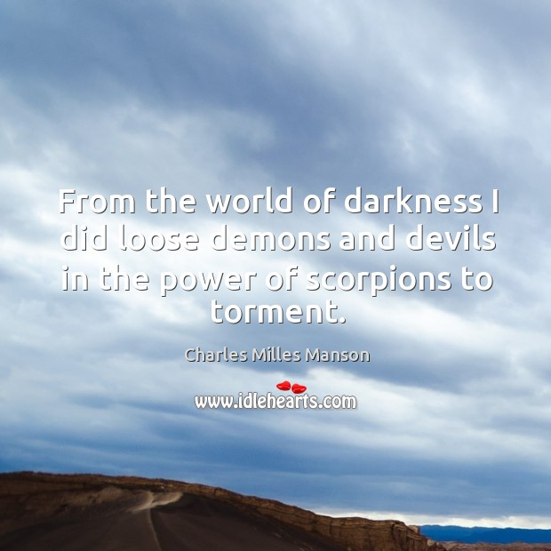 From the world of darkness I did loose demons and devils in the power of scorpions to torment. Image