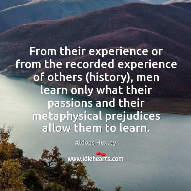 From their experience or from the recorded experience of others (history), men learn only Image