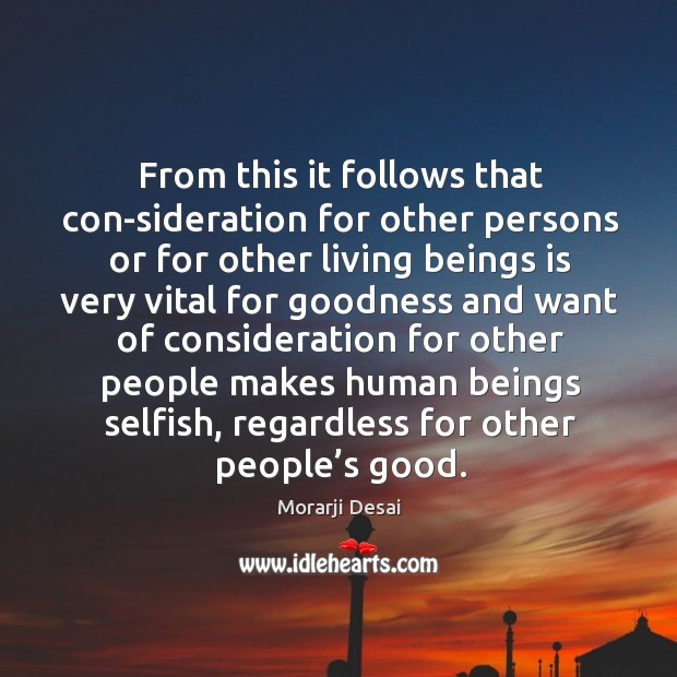 From this it follows that con-sideration for other persons or for other living beings is Image