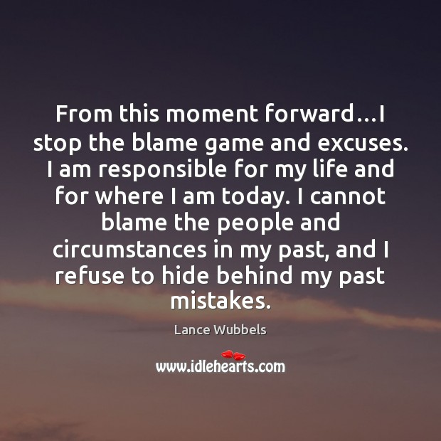 From This Moment Forwardi Stop The Blame Game And Excuses I