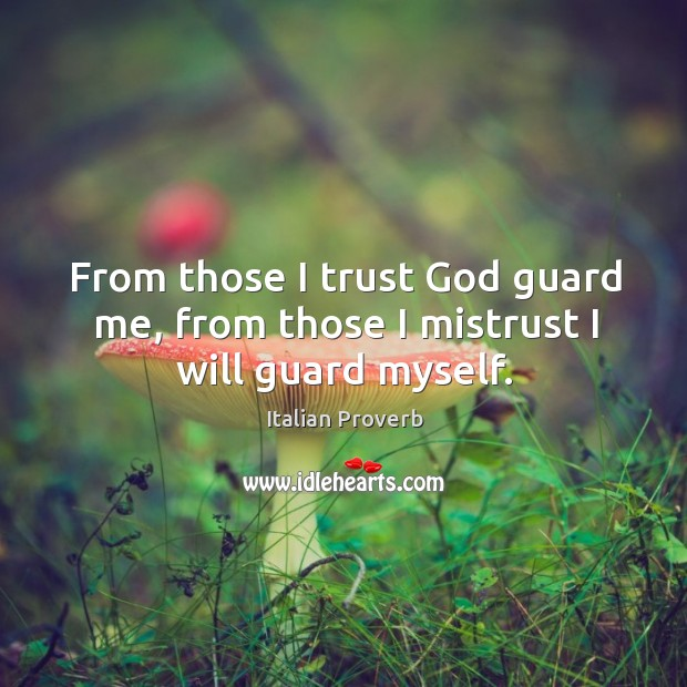 Image, From those I trust God guard me, from those I mistrust I will guard myself.