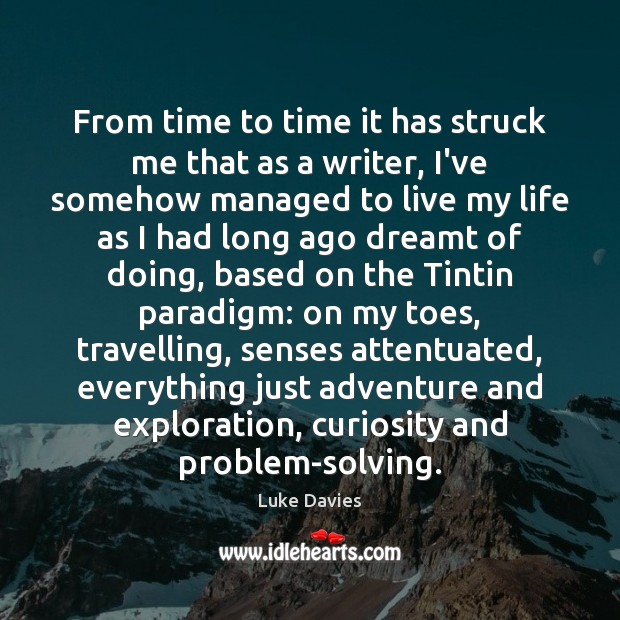 From time to time it has struck me that as a writer, Travel Quotes Image