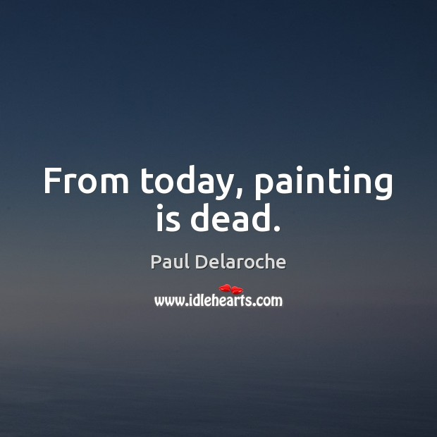 From today, painting is dead. Image