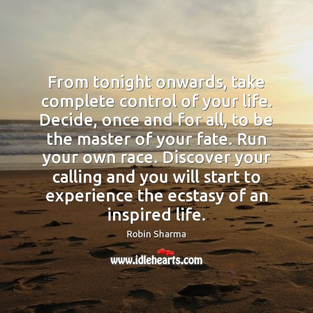 Image, From tonight onwards, take complete control of your life. Decide, once and