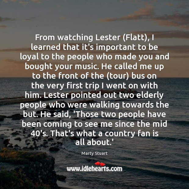 From watching Lester (Flatt), I learned that it's important to be loyal Image