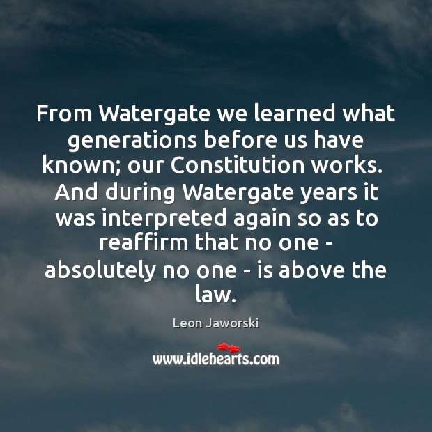 Image, From Watergate we learned what generations before us have known; our Constitution