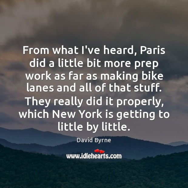 From what I've heard, Paris did a little bit more prep work David Byrne Picture Quote