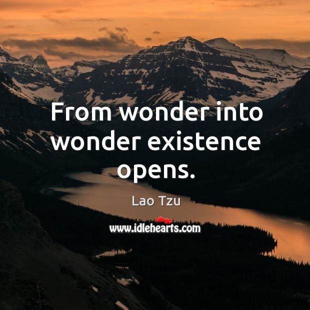 Image, From wonder into wonder existence opens.