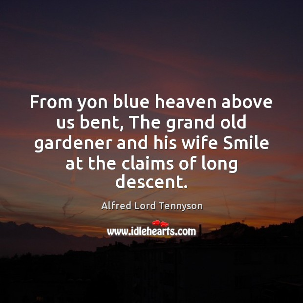 From yon blue heaven above us bent, The grand old gardener and Alfred Lord Tennyson Picture Quote