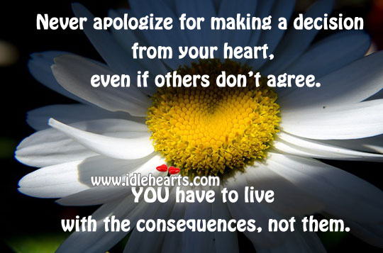 Never apologize for making a decision from your heart Image