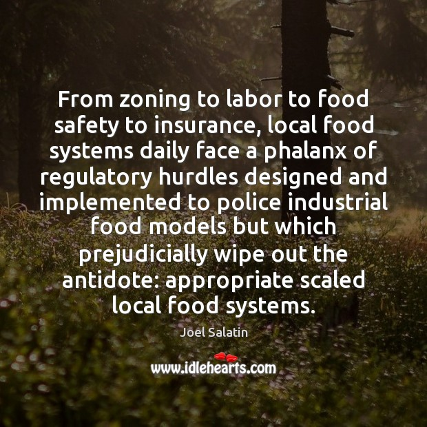 From zoning to labor to food safety to insurance, local food systems Joel Salatin Picture Quote