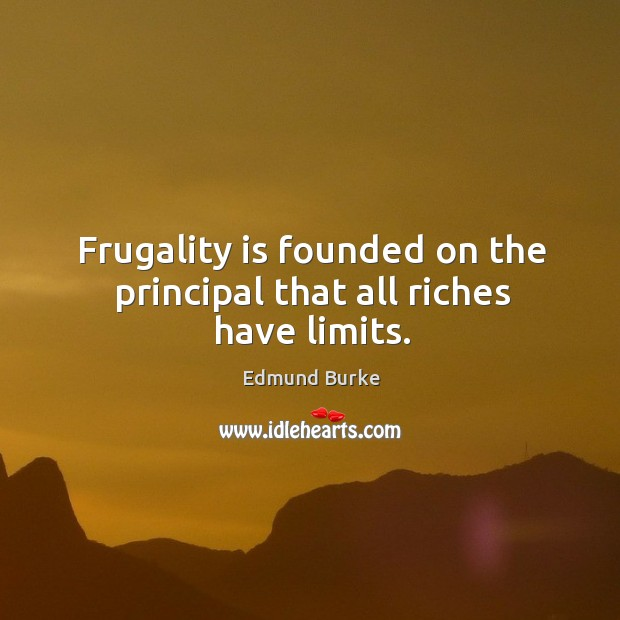 Image, Frugality is founded on the principal that all riches have limits.