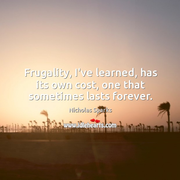 Frugality, I've learned, has its own cost, one that sometimes lasts forever. Image