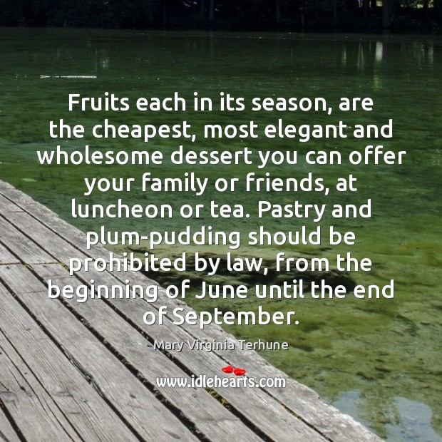 Fruits each in its season, are the cheapest, most elegant and wholesome Image