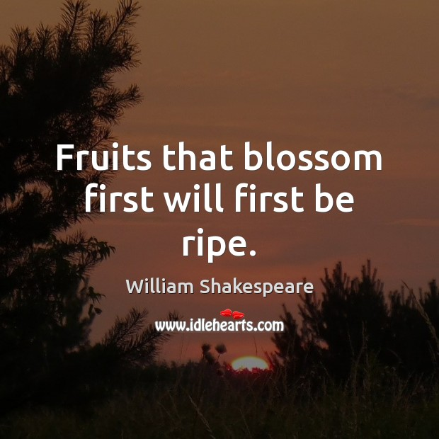 Image, Fruits that blossom first will first be ripe.