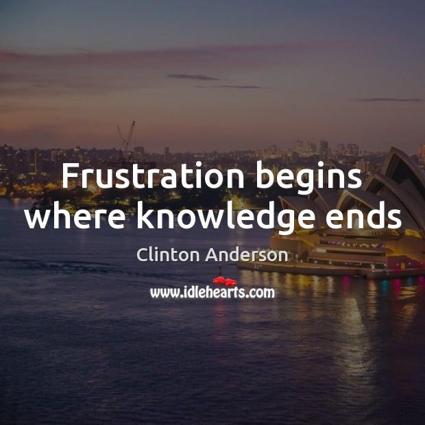 Frustration begins where knowledge ends Image