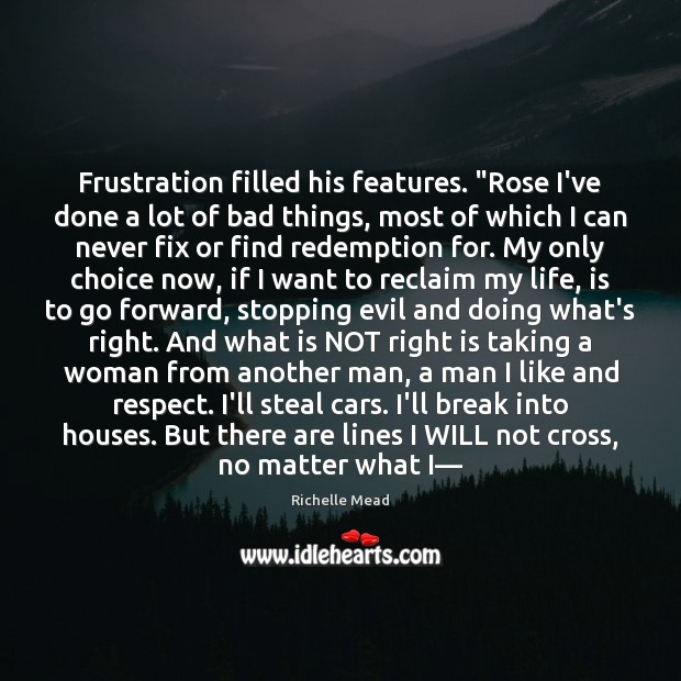 """Image, Frustration filled his features. """"Rose I've done a lot of bad things,"""