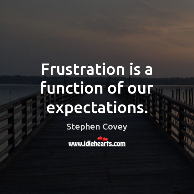 Frustration is a function of our expectations. Image